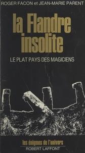 Roger Facon et Jean-Marie Parent - La Flandre insolite - Le plat pays des magiciens.