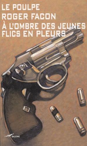 Roger Facon - Le Poulpe Tome 256 : A l'ombre des jeunes flics en pleurs.