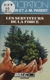 Roger Facon et Jean-Marie Parent - Les Serviteurs de la force.