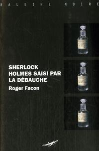 Roger Facon - Sherlock Holmes saisi par la débauche.
