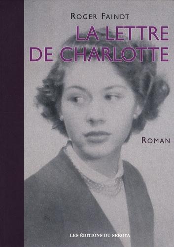 Roger Faindt - La lettre de Charlotte - Chronique villageoise en Franche-Comté sous l'Occupation.