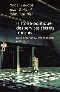 Roger Faligot et Jean Guisnel - Histoire politique des services secrets français - De la Seconde Guerre mondiale à nos jours.
