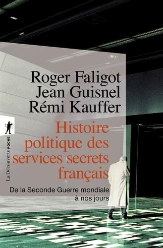 Histoire politique des services secrets français. De la Seconde Guerre mondiale à nos jours