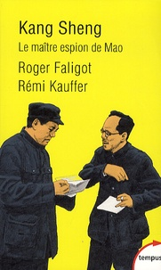 Roger Faligot et Rémi Kauffer - Kang Sheng - Le maître espion de Mao.