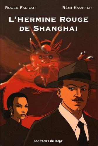 Roger Faligot et Rémi Kauffer - L'Hermine Rouge de Shanghai.