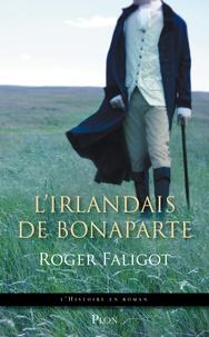 Roger Faligot - L'Irlandais de Bonaparte.