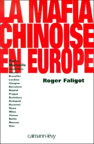 Roger Faligot - La mafia chinoise en Europe. - Paris, Marseille, Amsterdam, Anvers, Bruxelles, Londres, Glasgow, Barcelone, Madrid, Prague, Bratislava, Budapest, Bucarest, Rome, Milan, Vienne, Berlin, Moscou, Kiev.