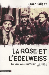 Roger Faligot - La Rose et l'Edelweiss - Ces ados qui combattaient le nazisme 1933-1945.