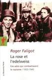 Roger Faligot - La rose et l'edelweiss - Ces ados qui combattaient le nazisme, 1933-1945.