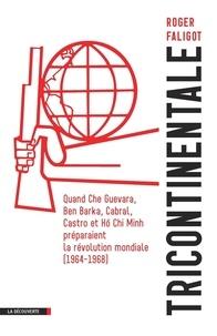 Roger Faligot - Tricontinentale - Quand Che Guevara, Ben Barka, Cabral, Castro et Hô Chi Minh préparaient la révolution mondiale (1964-1968).