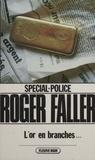 Roger Faller - Spécial-police : L'Or en branches....