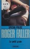Roger Faller - Spécial-police : Le Petit Grain.