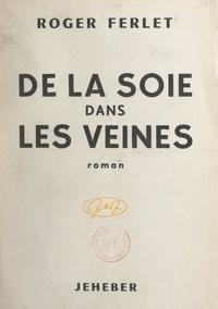Roger Ferlet - De la soie dans les veines.
