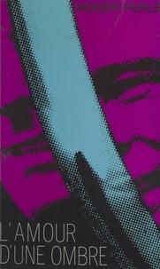 Roger Ferlet - L'amour d'une ombre.