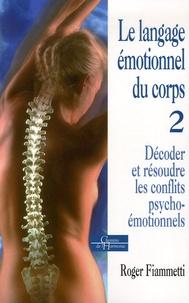 Roger Fiammetti - Le langage émotionnel - Tome 2, Décoder et résoudre les conflits psycho-émotionnels.