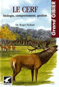 Roger Fichant - Le cerf - Biologie, comportement, gestion.