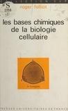 Roger Folliot et Louis Gallien - Les bases chimiques de la biologie cellulaire.