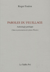Roger Foulon - Paroles du feuillage - Anthologie poétique.