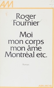 Roger Fournier - Moi, mon corps, mon âme, Montréal, etc..