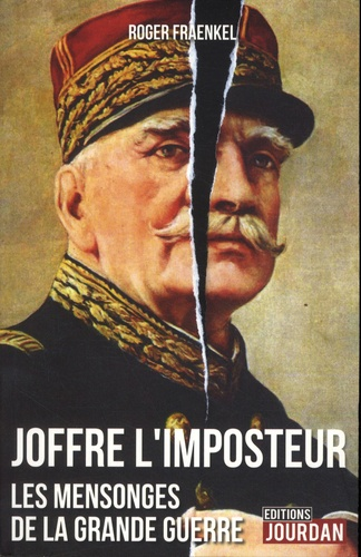 Roger Fraenkel - Joffre l'imposteur - Les mensonges de la Grande Guerre.