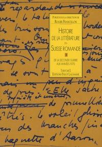Roger Francillon - Histoire de la littérature en Suisse romande - Tome 3, De la Seconde Guerre aux années 1970.