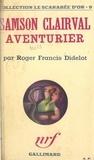 Roger-Francis Didelot - Samson Clairval, aventurier.