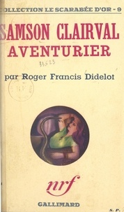 Roger-Francis Didelot - Samson Clairval, aventurier.