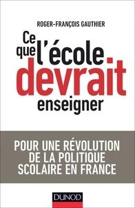 Roger-François Gauthier - Ce que l'école devrait enseigner.