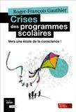 Roger-François Gauthier - Crises des programmes scolaires - Vers une école de la conscience !.