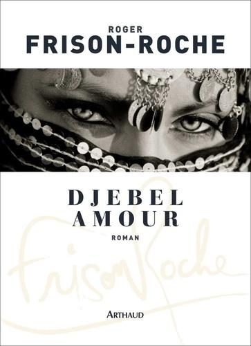 Roger Frison-Roche - Djebel Amour.