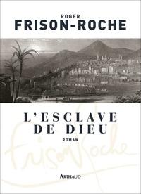 Roger Frison-Roche - L'esclave de Dieu.