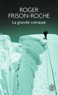 Roger Frison-Roche - La grande crevasse.