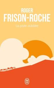 Roger Frison-Roche - La piste oubliée.