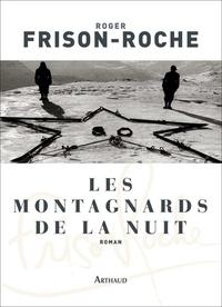 Roger Frison-Roche - Les montagnards de la nuit.