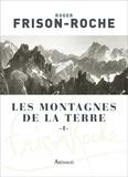 Roger Frison-Roche - Les montagnes de la terre - Tome 1, Description générale des montagnes.