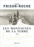 Roger Frison-Roche - Les montagnes de la Terre - Tome 2, La montagne et l'homme.