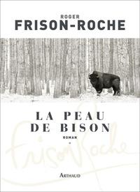 Roger Frison-Roche - Les Terres de l'infini Tome 1 : La peau de bison.