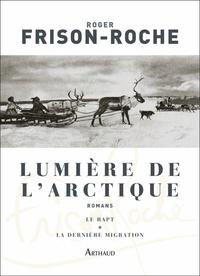 Roger Frison-Roche - Lumière de l'Arctique - Le rapt ; La Dernière migration.