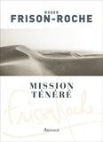Roger Frison-Roche - Mission Ténéré - Sahara de l'aventure.