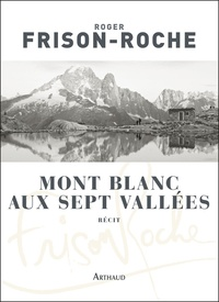 Roger Frison-Roche - Mont Blanc aux sept vallées.