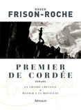 Roger Frison-Roche - Premier de cordée - Suivi de La grande crevasse et de Retour à la montagne.