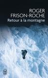 Roger Frison-Roche - Retour à la montagne.