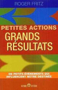 Roger Fritz - Petites actions, grands résultats - Des petits événements qui influencent notre destinée.