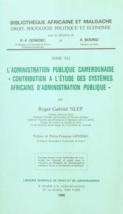 Roger-Gabriel Nlep - L'Administration publique camerounaise : contribution à l'étude des systèmes africains d'administration publique.