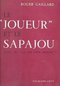 Roger Gaillard et Gilbert Sigaux - Le joueur et le sapajou - Suite de La vie d'un joueur. Trente ans de souvenirs.