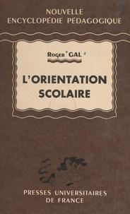 Roger Gal et Pierre Joulia - L'orientation scolaire.