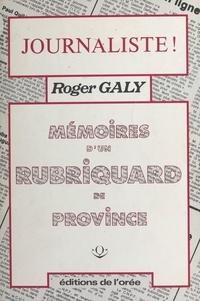 Roger Galy - Journaliste ! Mémoires d'un rubriquard de province.
