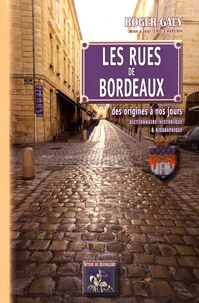 Roger Galy - Les rues de Bordeaux des origines à nos jours - Dictionnaire historique & biographique.