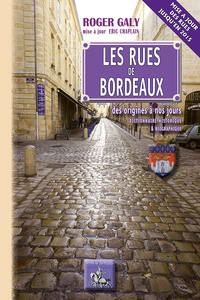 Roger Galy - Les rues de Bordeaux, des origines à nos jours - Dictionnaire historique et biographique, mise à jour 2016.