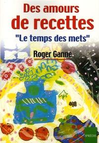 Roger Ganne - Des amours de recettes - Le temps des mets.